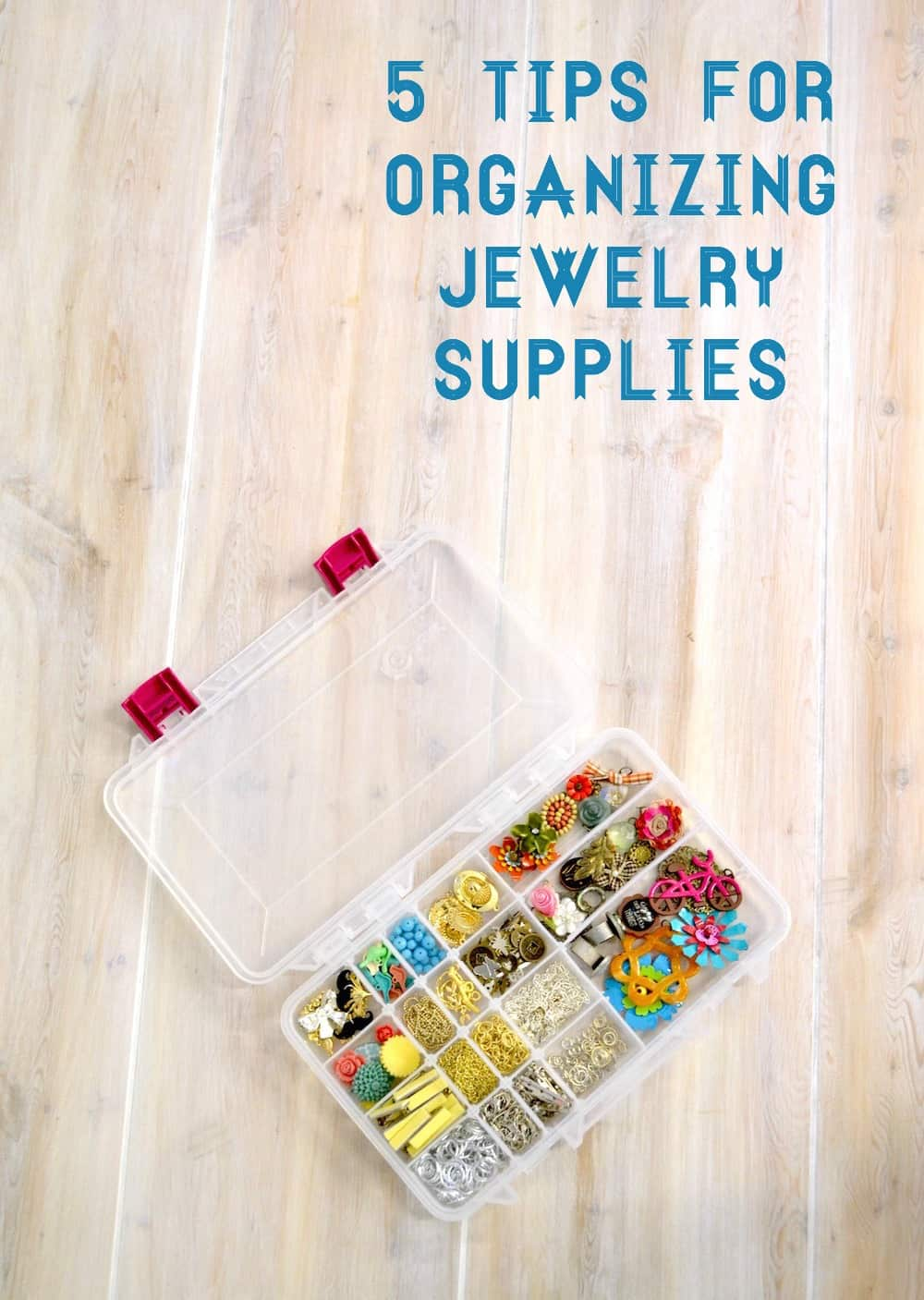 5 tips for organizing jewelry supplies diy candy for Craft and jewelry supplies
